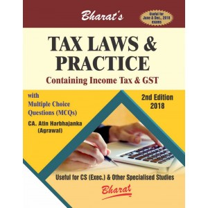 Bharat's Tax Laws & Practice Containing Income Tax & GST for CS Executive June/Dec 2018 Exam by Atin Harbhajanka Agrawal
